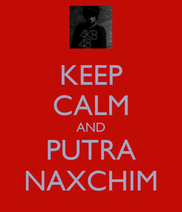 KEEP CALM AND PUTRA NAXCHIM