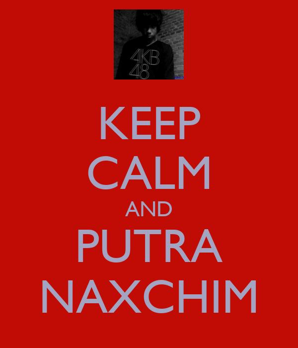 KEEP CALM AND PUTRA NAXCHIM