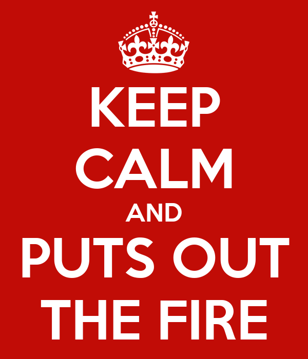 KEEP CALM AND PUTS OUT THE FIRE