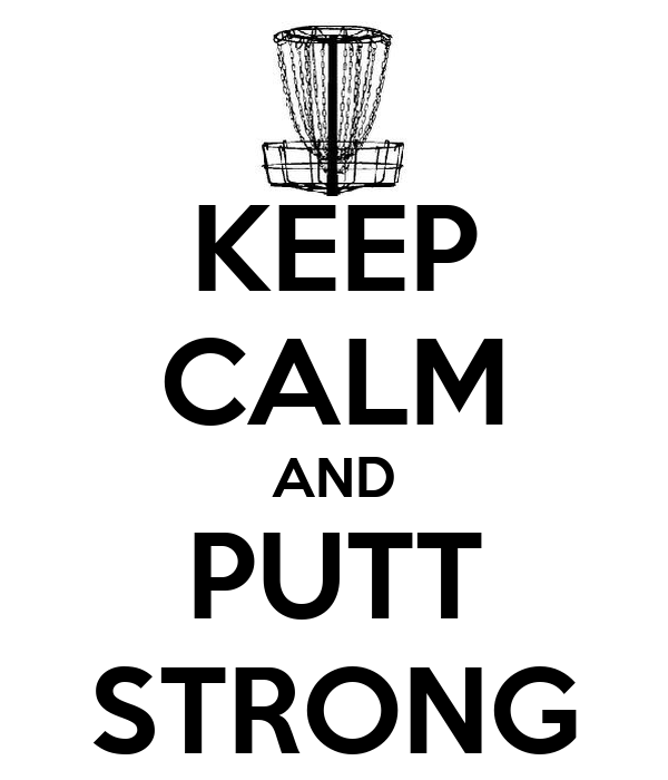 KEEP CALM AND PUTT STRONG