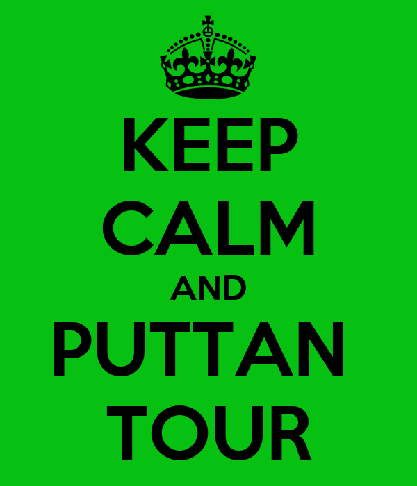 KEEP CALM AND PUTTAN  TOUR