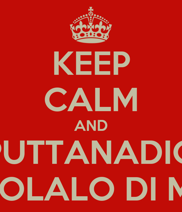 KEEP CALM AND PUTTANADIO DENICOLALO DI MERDA