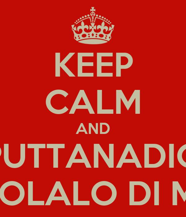 KEEP CALM AND PUTTANADIO DENICOLALO DI MERDA