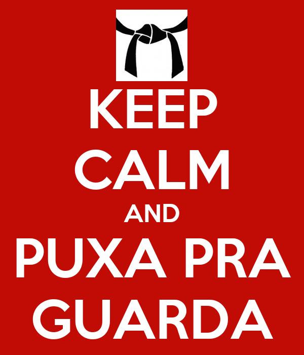 KEEP CALM AND PUXA PRA GUARDA