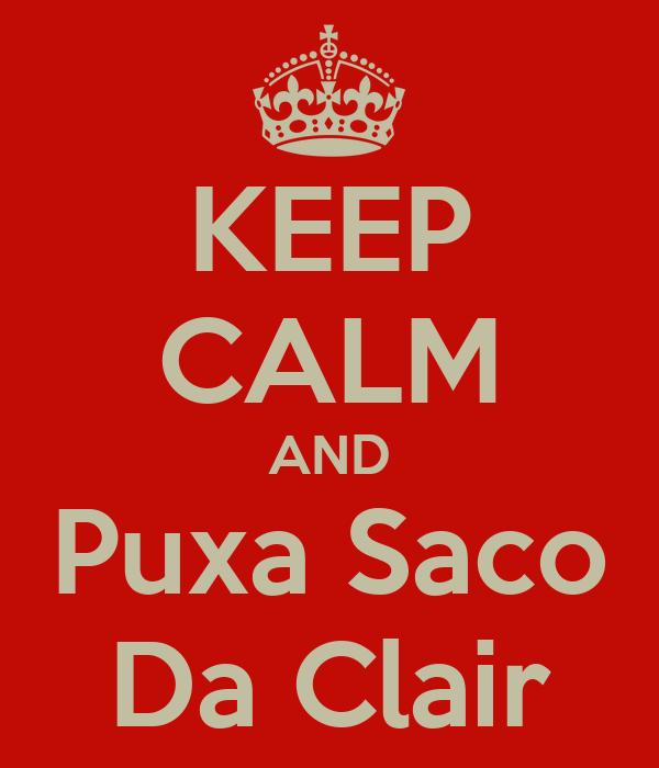 KEEP CALM AND Puxa Saco Da Clair