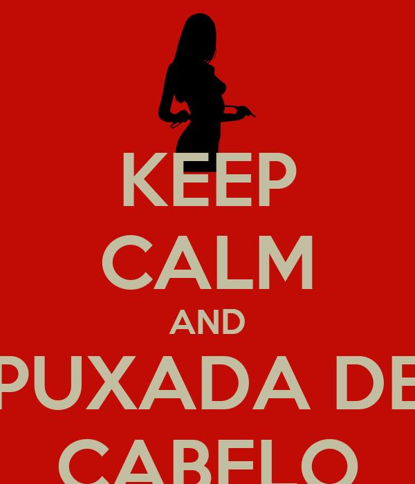 KEEP CALM AND PUXADA DE CABELO
