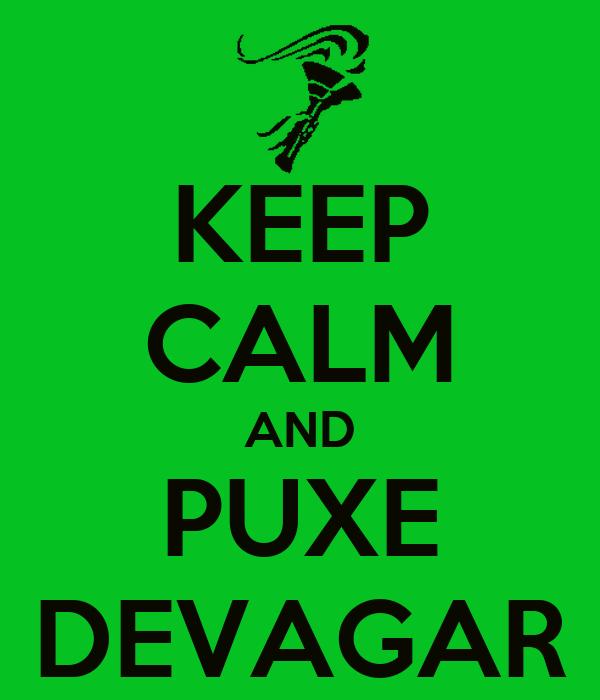 KEEP CALM AND PUXE DEVAGAR
