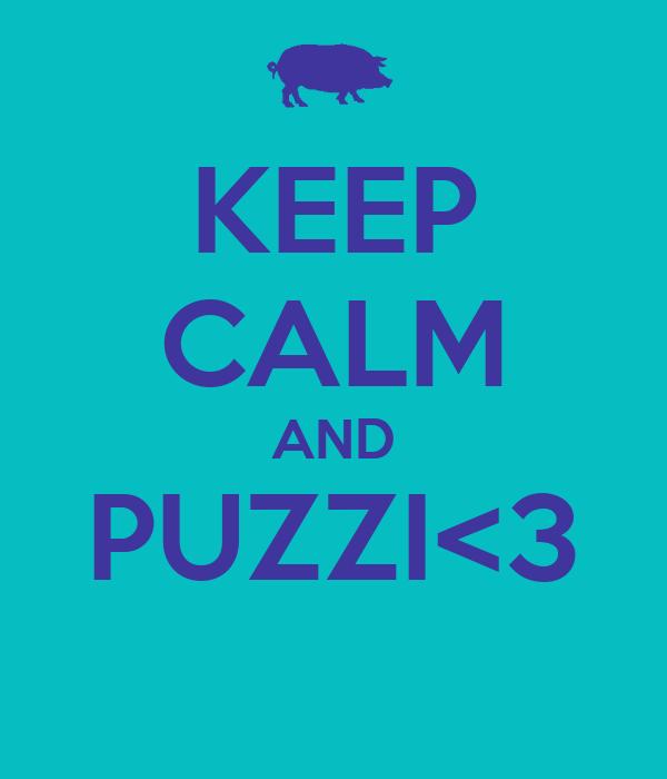 KEEP CALM AND PUZZI<3