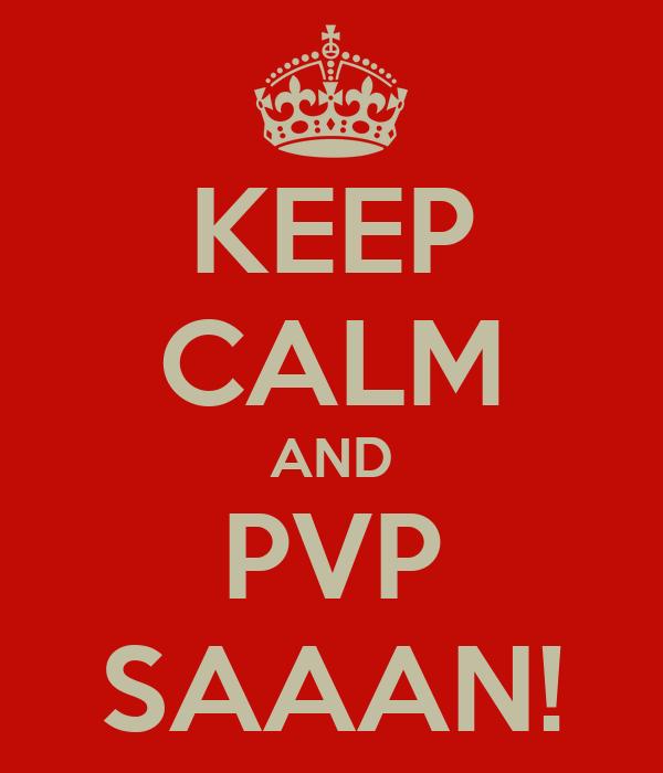 KEEP CALM AND PVP SAAAN!