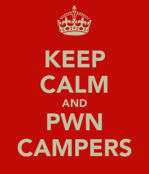 KEEP CALM AND PWN CAMPERS