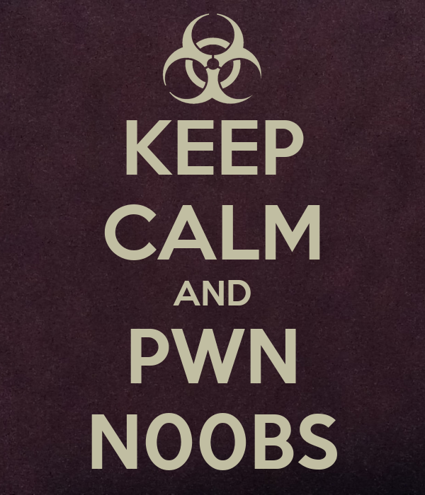 KEEP CALM AND PWN N00BS