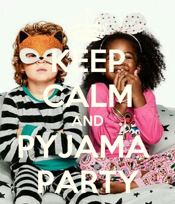 KEEP CALM AND PYJAMA  PARTY