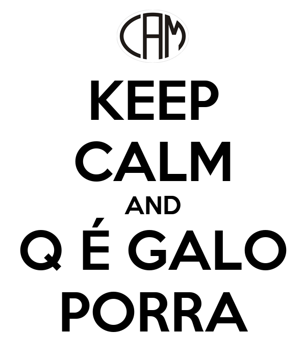 KEEP CALM AND Q É GALO PORRA