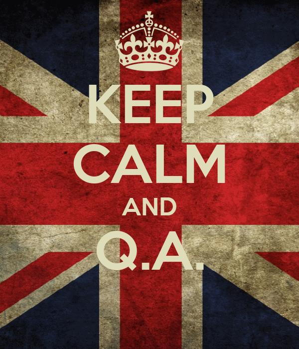 KEEP CALM AND Q.A.