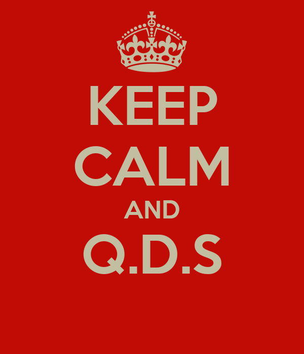 KEEP CALM AND Q.D.S