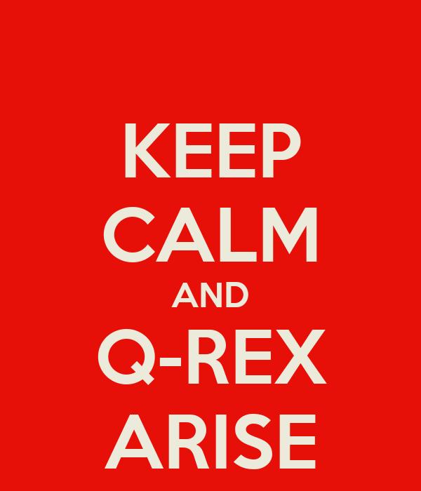 KEEP CALM AND Q-REX ARISE