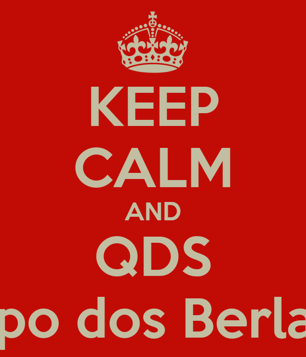 KEEP CALM AND QDS Grupo dos Berlaites