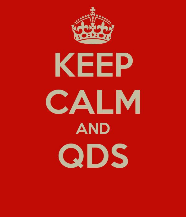 KEEP CALM AND QDS