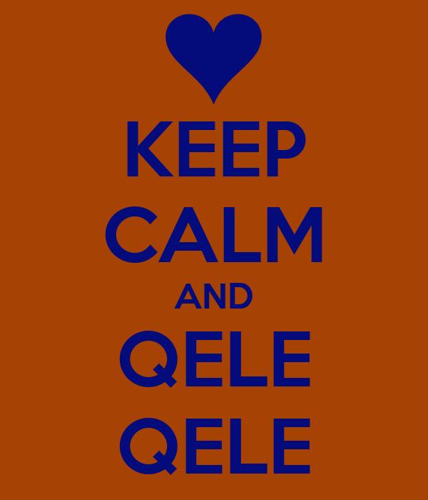 KEEP CALM AND QELE QELE