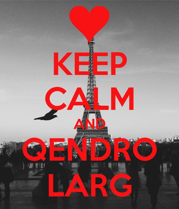 KEEP CALM AND QENDRO LARG