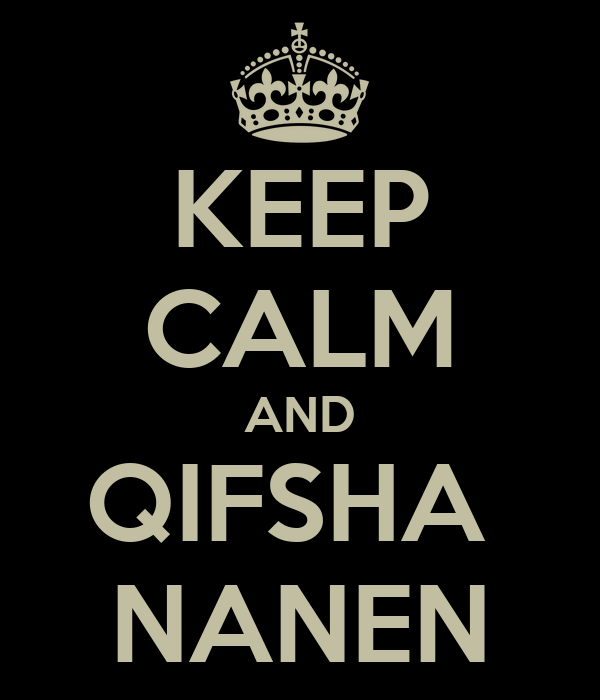KEEP CALM AND QIFSHA  NANEN