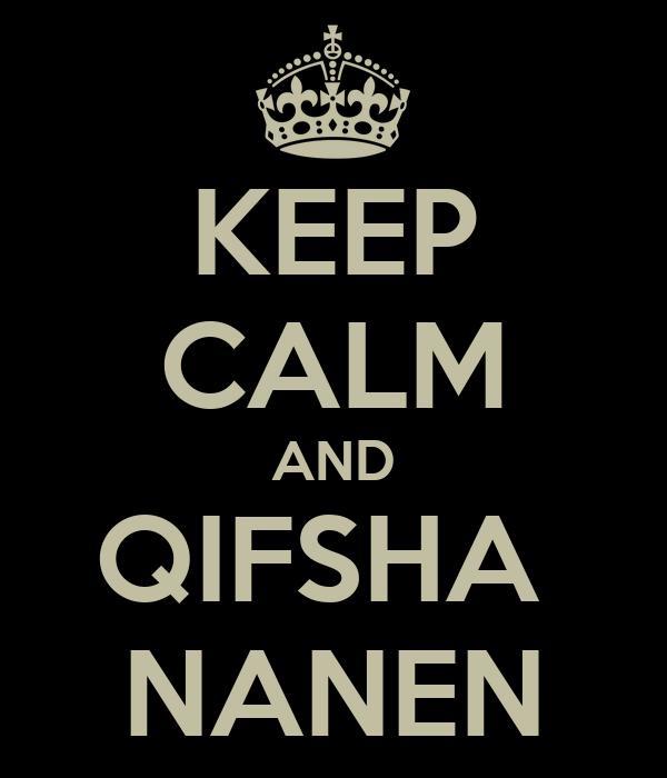 KEEP CALM AND QIFSHA  NANEN