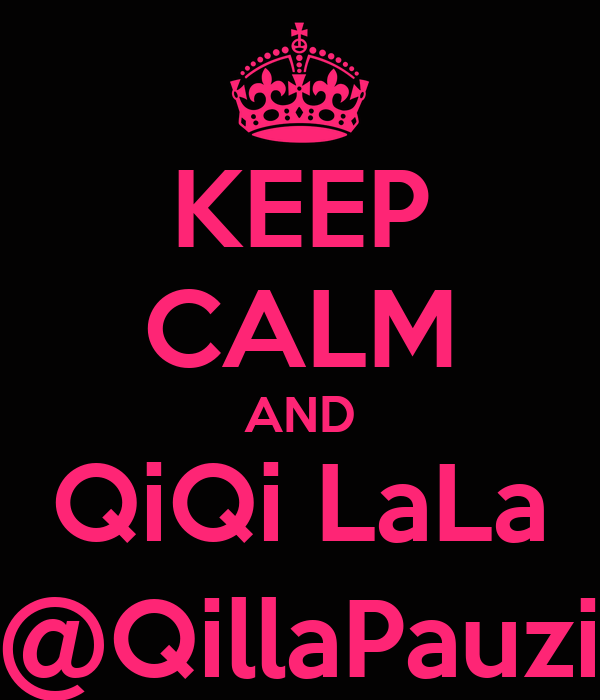 KEEP CALM AND QiQi LaLa @QillaPauzi