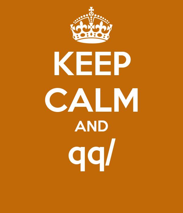 KEEP CALM AND qq/