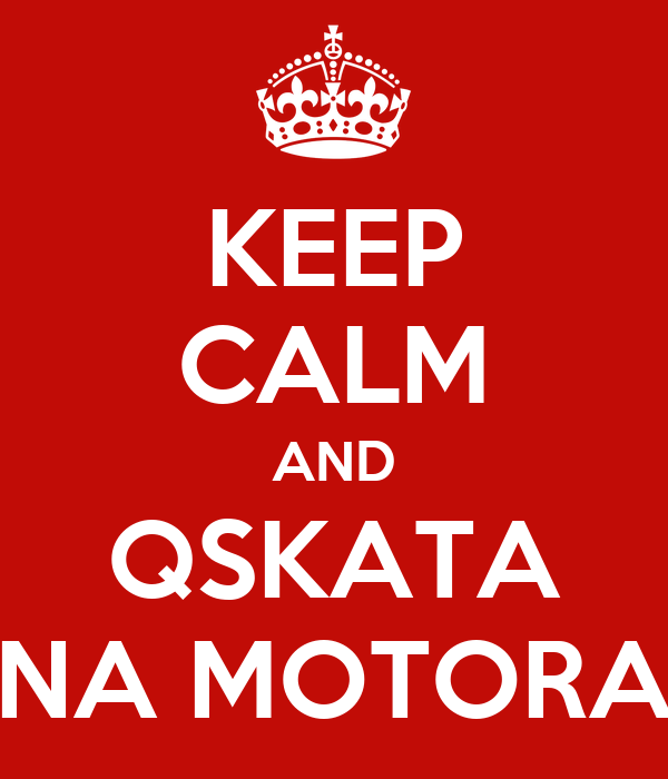 KEEP CALM AND QSKATA NA MOTORA
