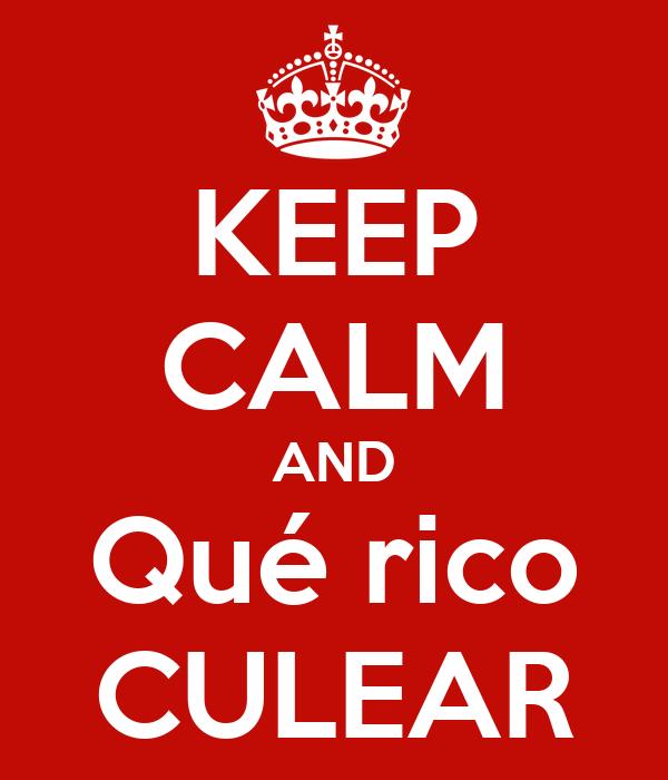 KEEP CALM AND Qué rico CULEAR
