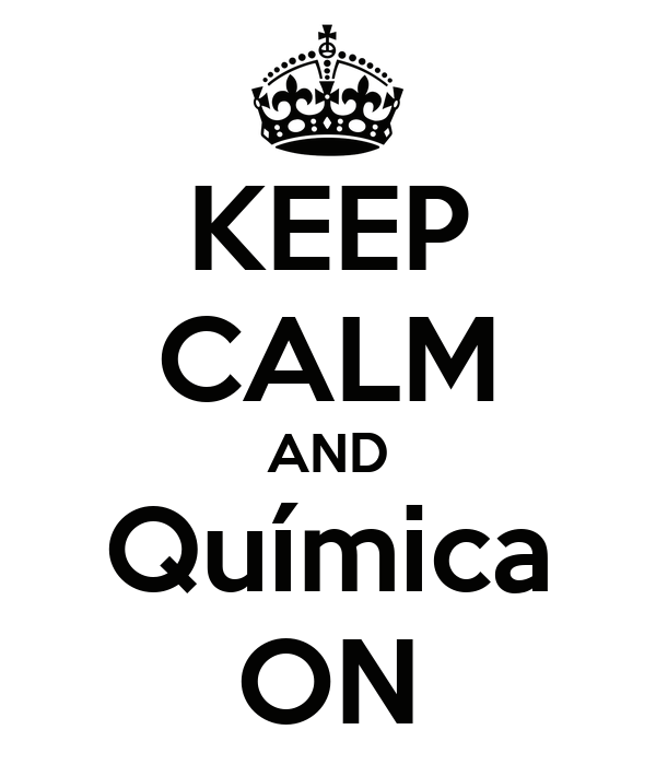 KEEP CALM AND Química ON