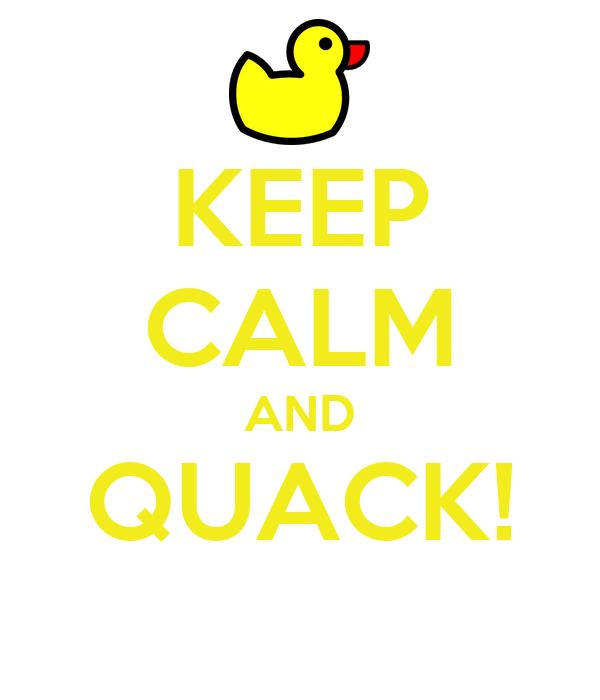 KEEP CALM AND QUACK!
