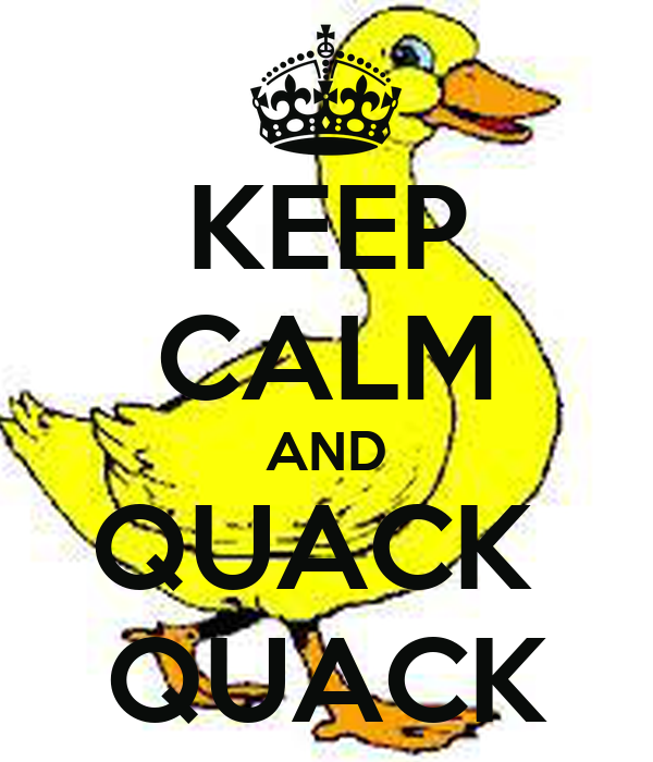 KEEP CALM AND QUACK  QUACK
