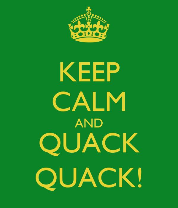 KEEP CALM AND QUACK QUACK!