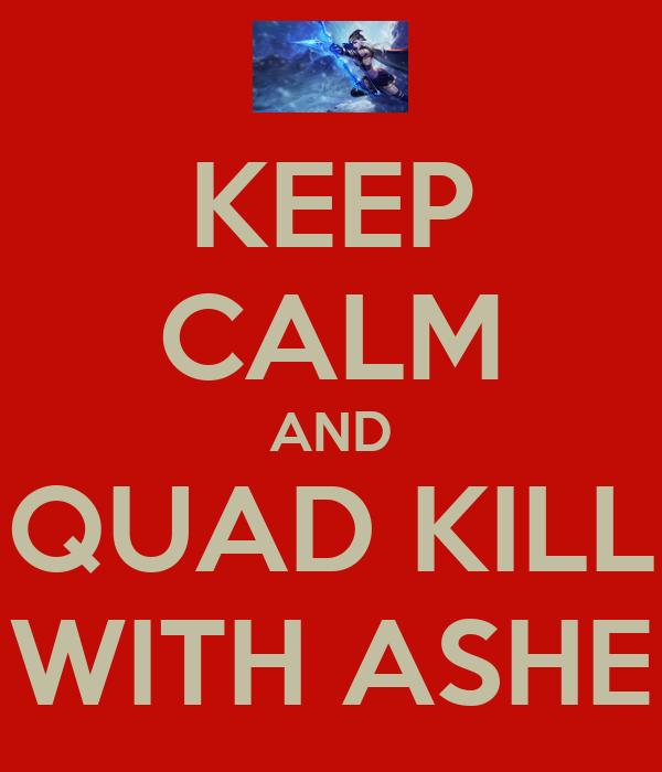KEEP CALM AND QUAD KILL WITH ASHE