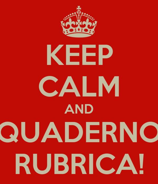 KEEP CALM AND QUADERNO RUBRICA!