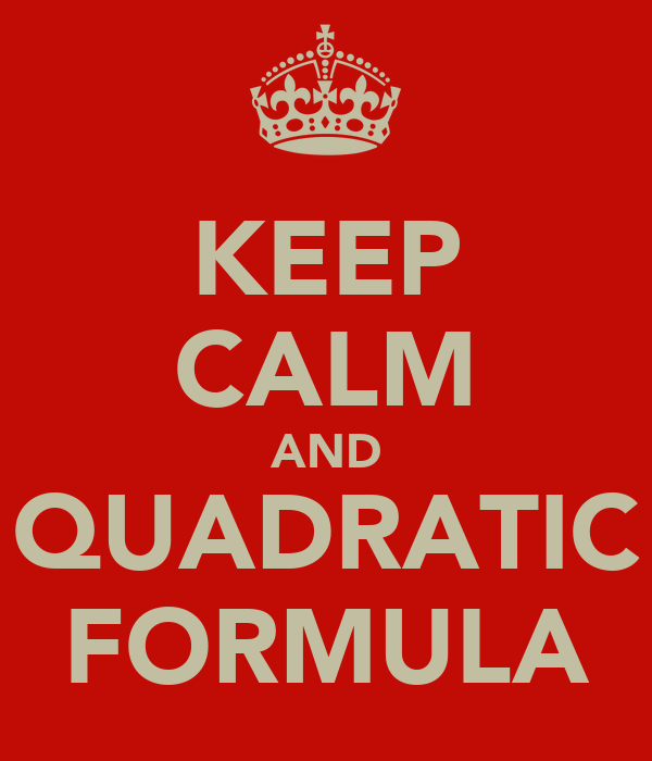 KEEP CALM AND QUADRATIC FORMULA