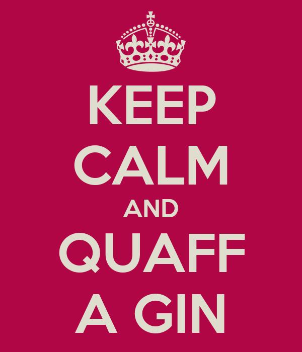 KEEP CALM AND QUAFF A GIN