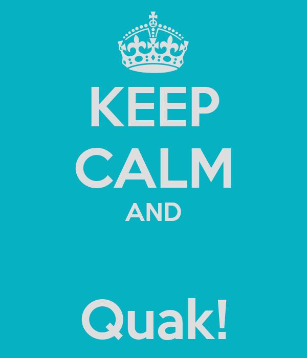 KEEP CALM AND  Quak!