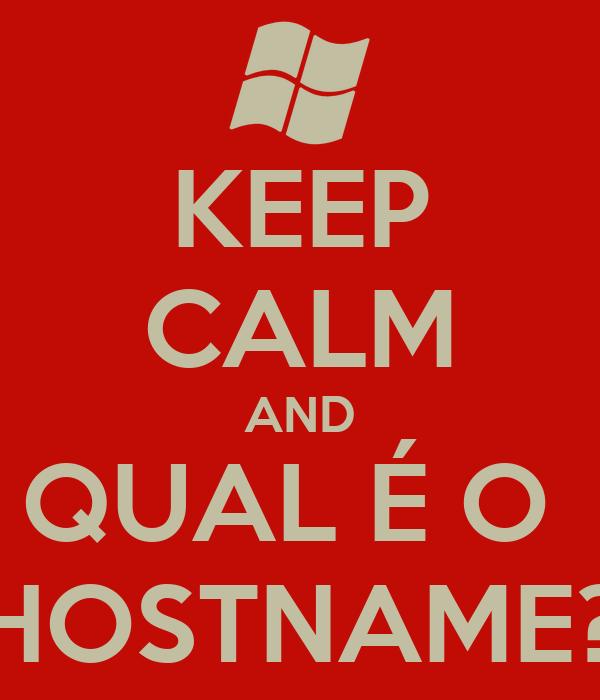 KEEP CALM AND QUAL É O  HOSTNAME?