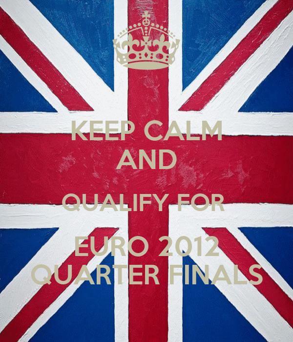 KEEP CALM AND QUALIFY FOR  EURO 2012 QUARTER FINALS