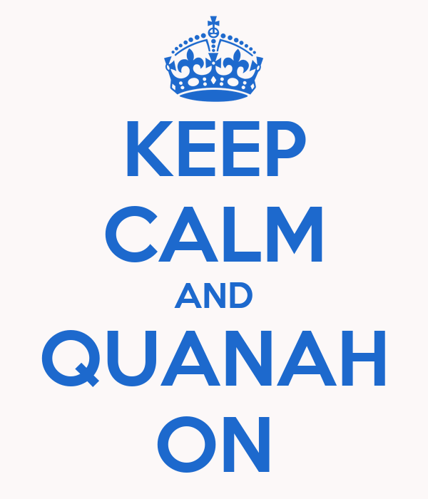 KEEP CALM AND QUANAH ON