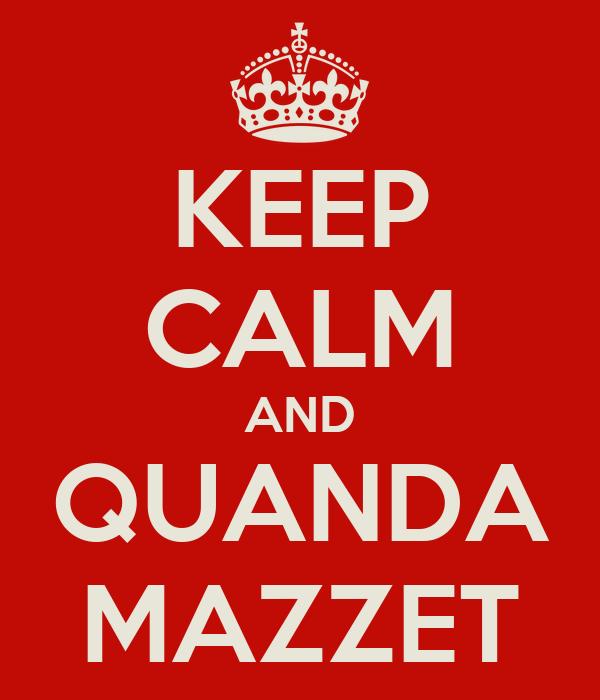 KEEP CALM AND QUANDA MAZZET