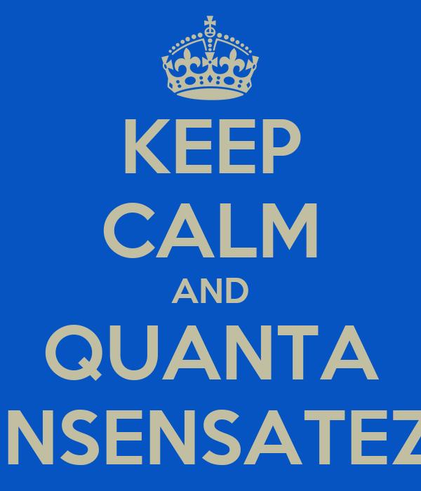 KEEP CALM AND QUANTA INSENSATEZ