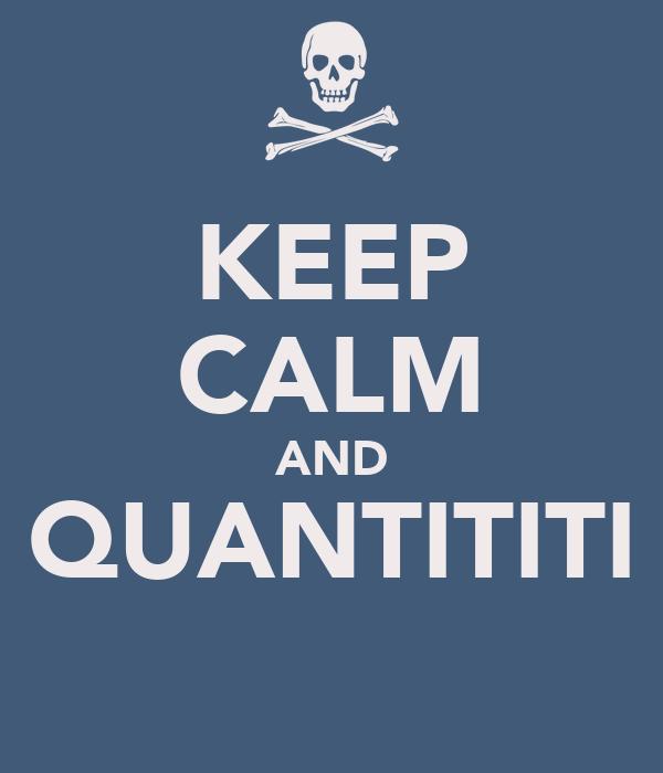 KEEP CALM AND QUANTITITI