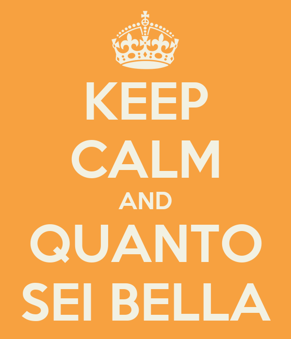 KEEP CALM AND QUANTO SEI BELLA