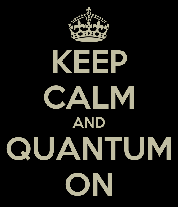 KEEP CALM AND QUANTUM ON