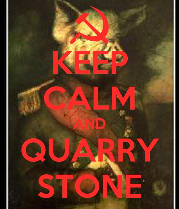 KEEP CALM AND QUARRY STONE