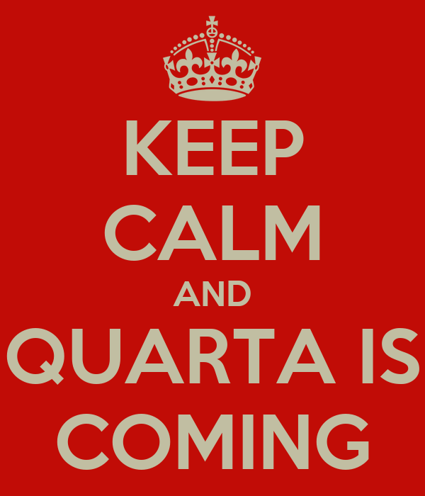 KEEP CALM AND QUARTA IS COMING