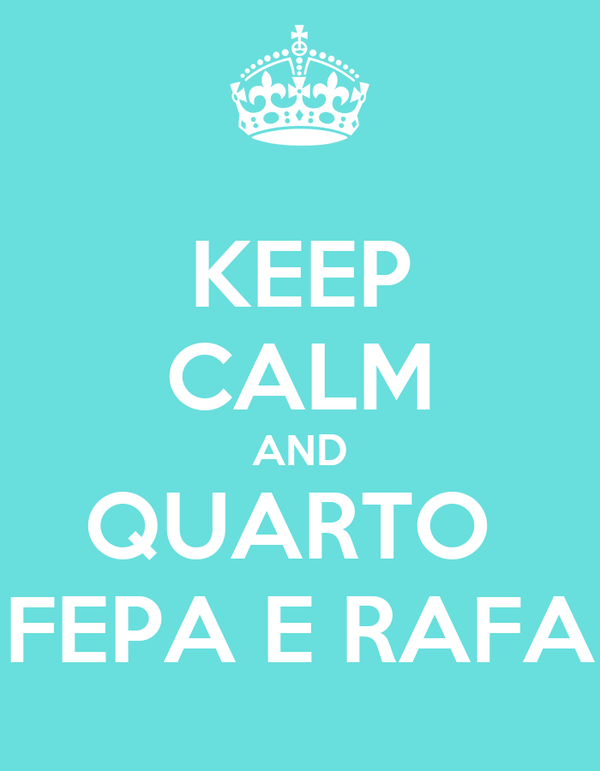 KEEP CALM AND QUARTO  FEPA E RAFA